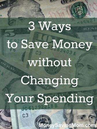 3 Ways You Can Save Money Without Changing Your Spending ...