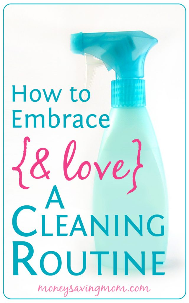 How to Embrace {& Love} a Cleaning Routine
