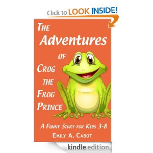 The Adventures of Crog the Frog Prince: A Funny Story For Preschool Children
