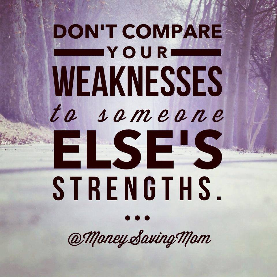 don t compare your weaknesses to someone else s strengths money don t compare your weaknesses to someone else s strengths money saving momreg