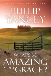 whats-so-amazing-about-grace-philip-yancey-e1412275796339