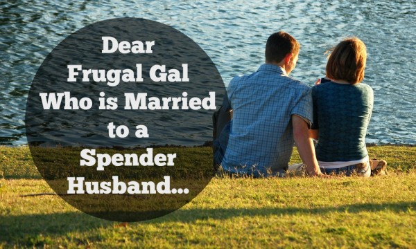 Dear Frugal Gal Who is Married to a Spender Husband