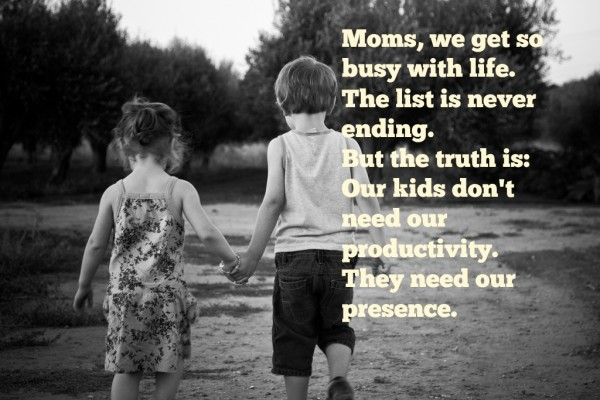 Moms, we get so busy with life. The list is never ending. But the truth is: Our kids don't need our productivity. They need our presence.