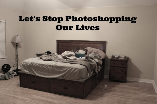 Let's stop photoshopping our lives