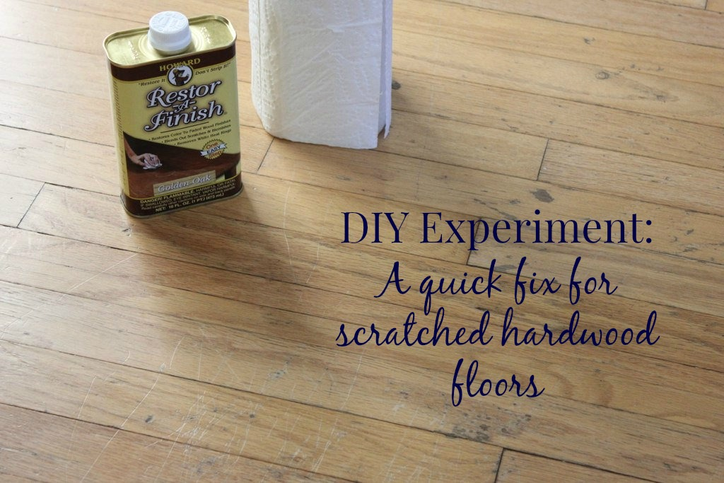 Diy Experiment A Quick Fix For Scratched Hardwood Floors