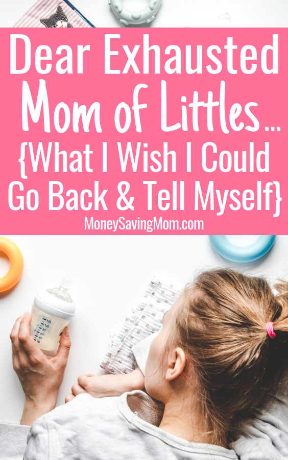Dear Exhausted Mom of Littles...(What I Wish I Could Go Back & Tell Myself)