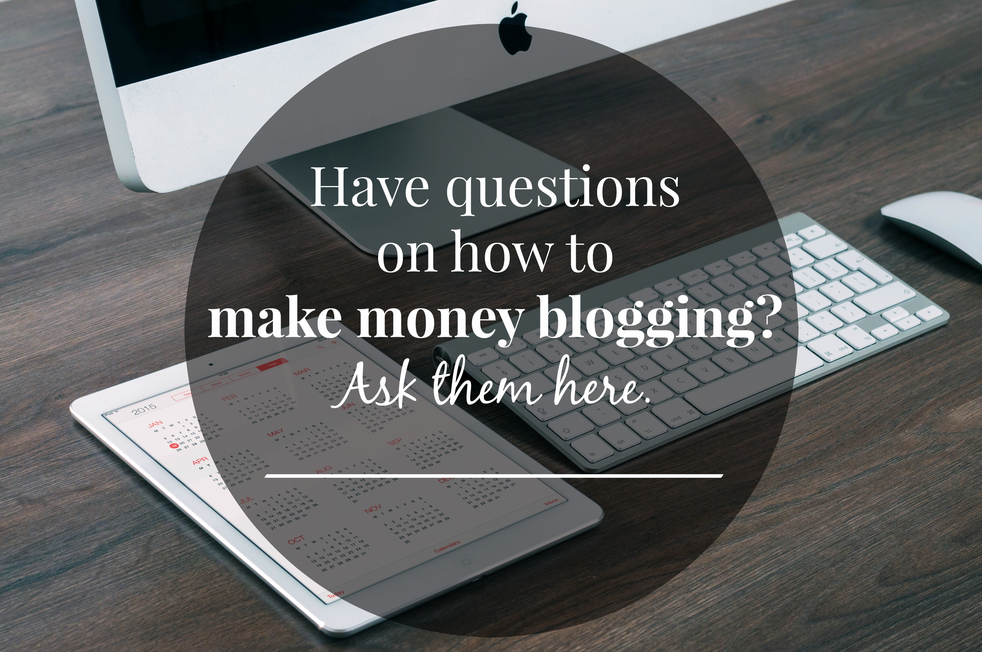 Have questions on how to make money blogging?