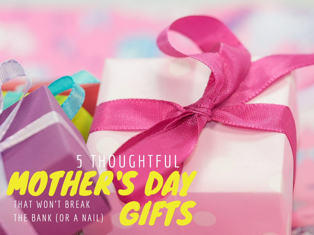 5 Thoughtful Mother 39 S Day Gifts That Won 39 T Break The Bank