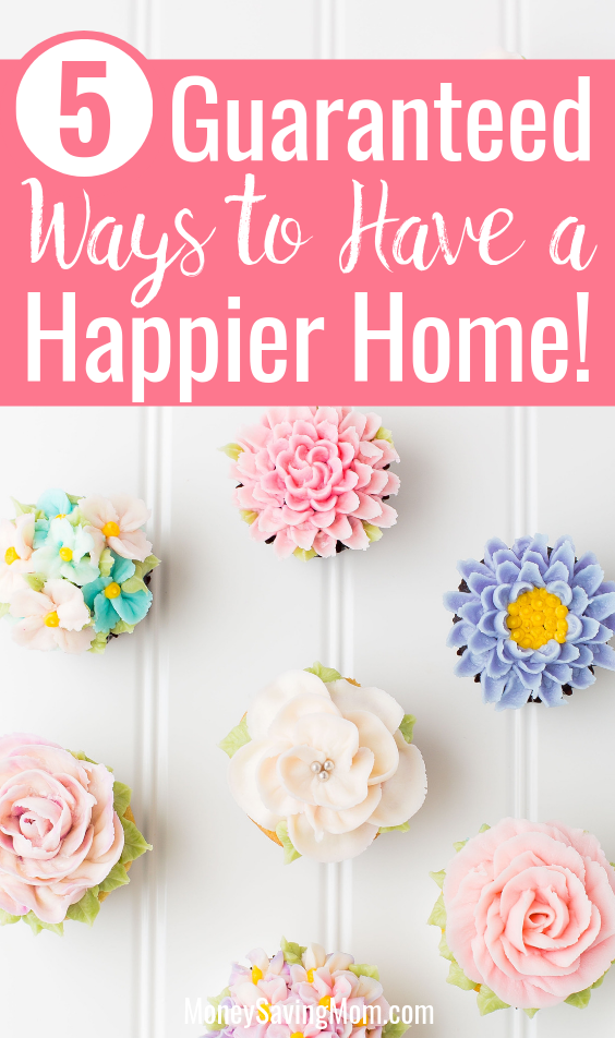 5 Guaranteed Ways to Have a Happier Home!