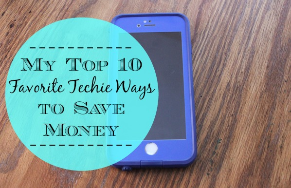 My Top 10 Favorite Techie Ways to Save Money