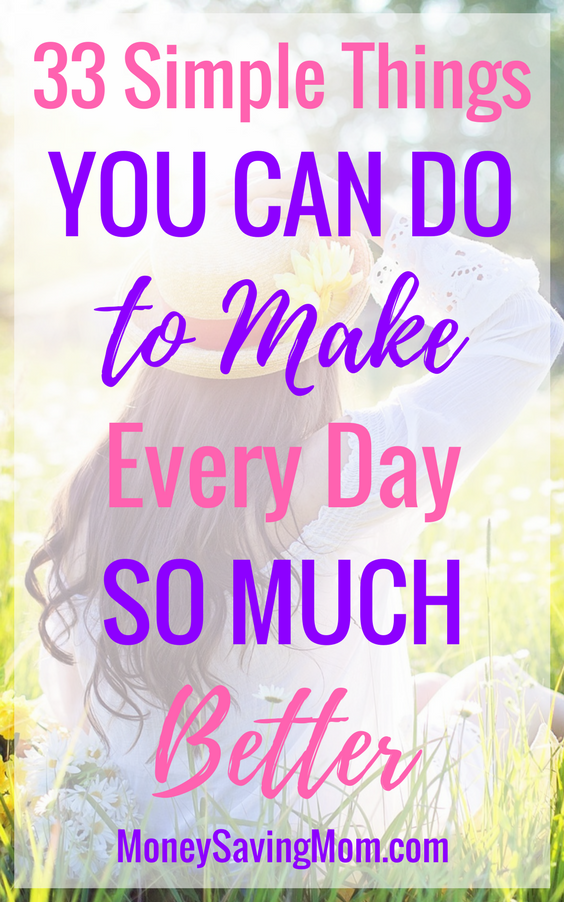 LOVE this list of 33 easy ways to improve your life each day! Some of these are so simple, yet life-changing!