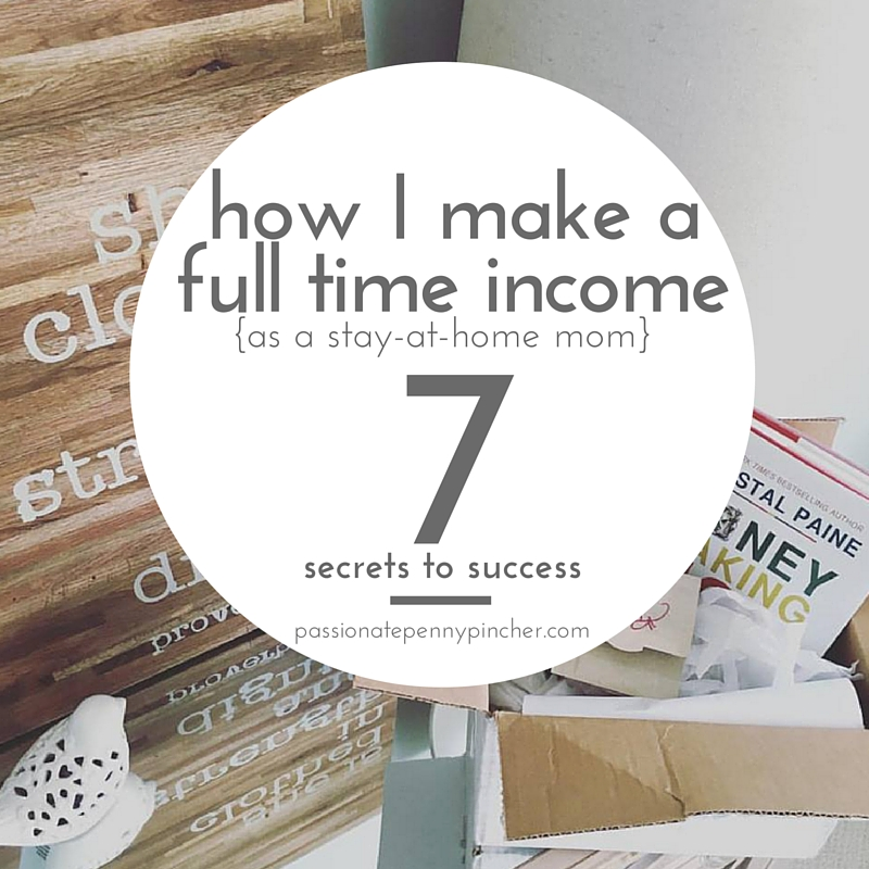 How I Make a Full Time Income as a Stay at Home Mom + 7 Secrets to ...
