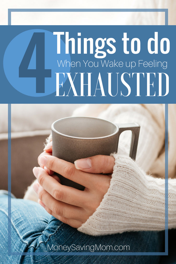 4 Things to Do When You Wake Up Feeling Exhausted