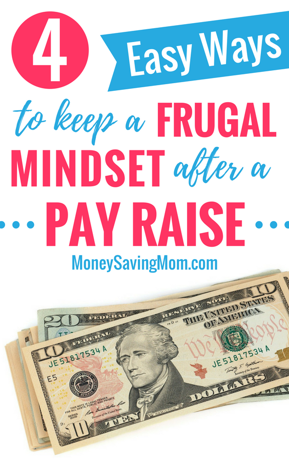 Don't let a pay raise ruin your budget or financial goals! Check out these 4 easy ways to keep a frugal mindset and stay on track!