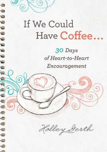 Download a free copy of If We Could Have Coffee...30 Days of Heart-to-Heart Encouragement.