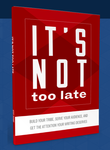 Download Jeff Goins' It's Not Too Late eBook for FREE, and learn how to become a successful writer!