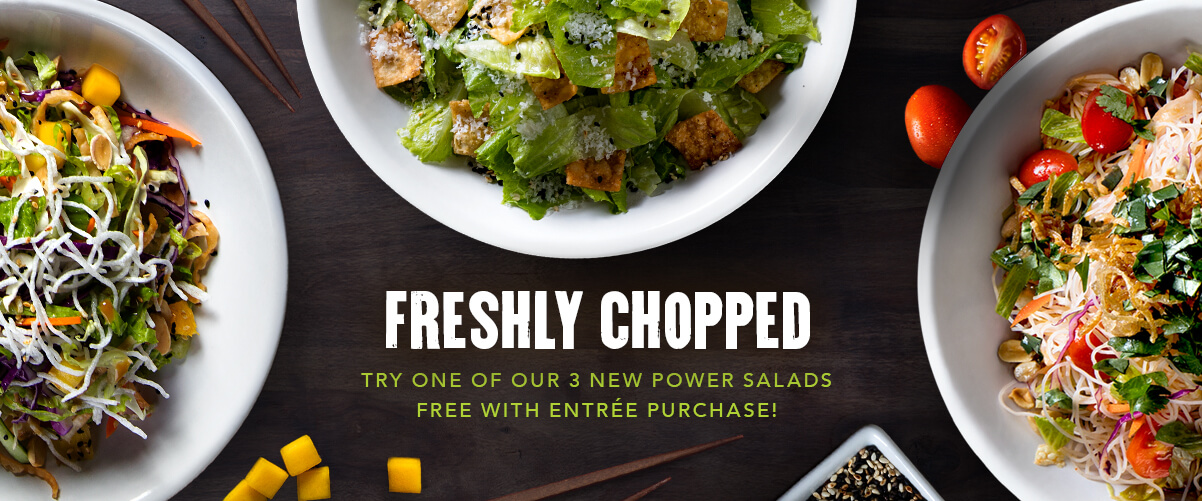 P.F.Changs: Free salad entree with purchase of any entree
