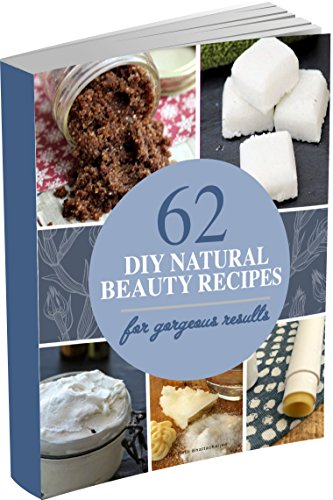 62 DIY Natural Beauty Recipes