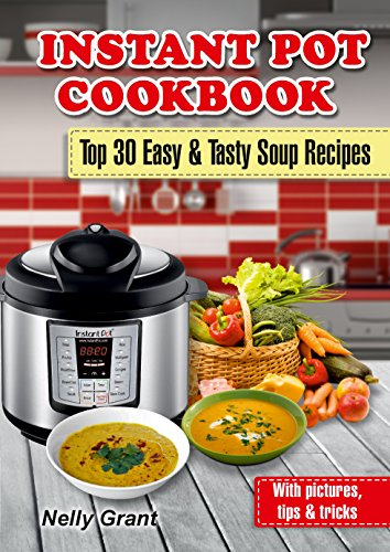 Free eBooks: Instant Pot Cookbook: Top 30 Easy & Tasty Soup Recipes, Organic Recipes For Beautiful Skin, Meal Prepping, plus more!