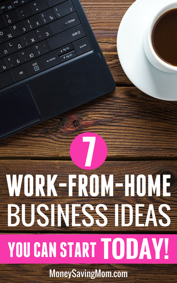 Start working from home with these 7 great business ideas you can start right away!