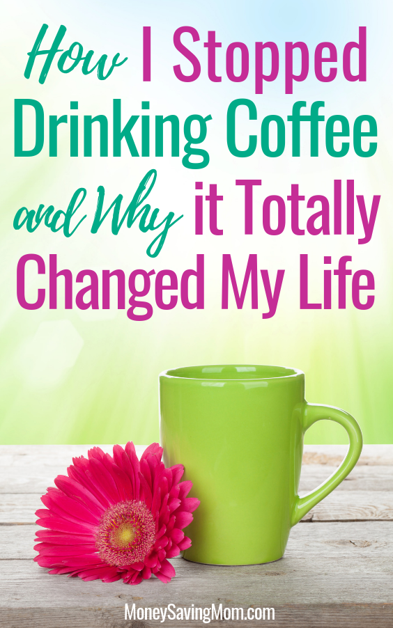 I stopped drinking coffee a couple years ago and it totally changed my life in unexpected ways!!