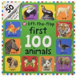First 100 Animals Lift-the-Flap: Over 50 Fun Flaps to Lift and Learn Board book