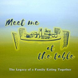 Meet Me at the Table: The Legacy of a Family Eating Together