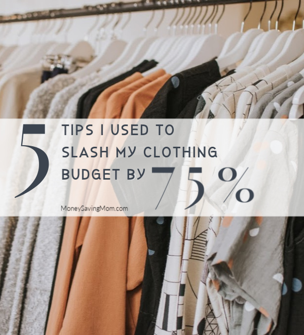 5 Tips I Used to Slash My Clothing Budget by 75{e1a2754073fbad5ffd12af50b00c7b25063b472a672bf94a881097045b92482b}